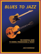 Blues To Jazz - The Essential Guide To Chords, Progression & Theory