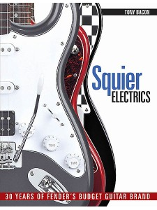 Squier Electrics: 30 Years of Fender's Budget Guitar Brand by Tony Bacon