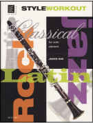 Style Workout Clarinet: Classical, Rock, Jazz & Latin Styles