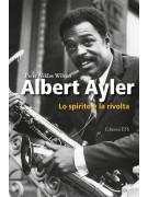 Albert Ayler. Lo spirito e la rivolta