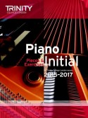 Trinity College: Piano Initial - Pieces And Exercises 2015-2017