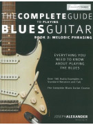 The Complete Guide To Playing Blues Guitar - Book 2: Melodic Phrasing