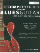 The Complete Guide To Playing Blues Guitar - Book 3: Beyond Pentatonics