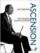Ascension - Vita e musiche di John Coltrane