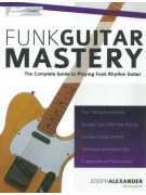 Funk Guitar Master: The Complete Guide To Playing Funk Rhythm Guitar