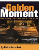 The Golden Moment: Recording Secrets from the Pros