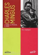 Charles Mingus - L'uomo, la musica, il mito