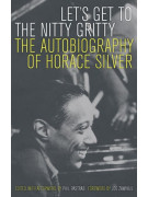 Let's Get to the Nitty Gritty - The Autobiography of Horace Silver
